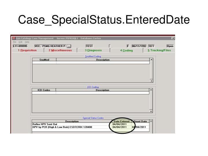Case_SpecialStatus.EnteredDate