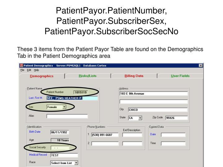 PatientPayor.PatientNumber, PatientPayor.SubscriberSex, PatientPayor.SubscriberSocSecNo