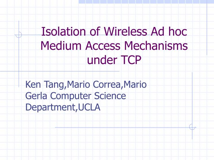 isolation of wireless ad hoc medium access mechanisms under tcp n.