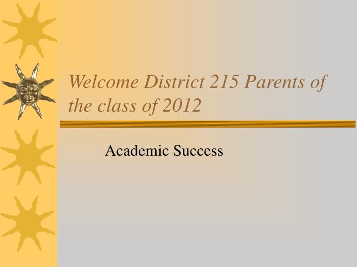 welcome district 215 parents of the class of 2012 n.