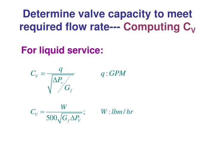 Determine valve capacity to meet    required flow rate---