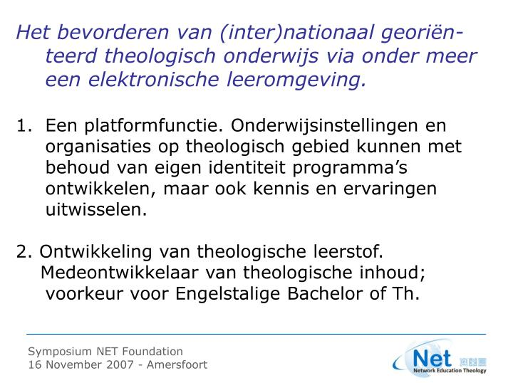 Het bevorderen van (inter)nationaal georiën-teerd theologisch onderwijs via onder meer een elektronische leeromgeving.