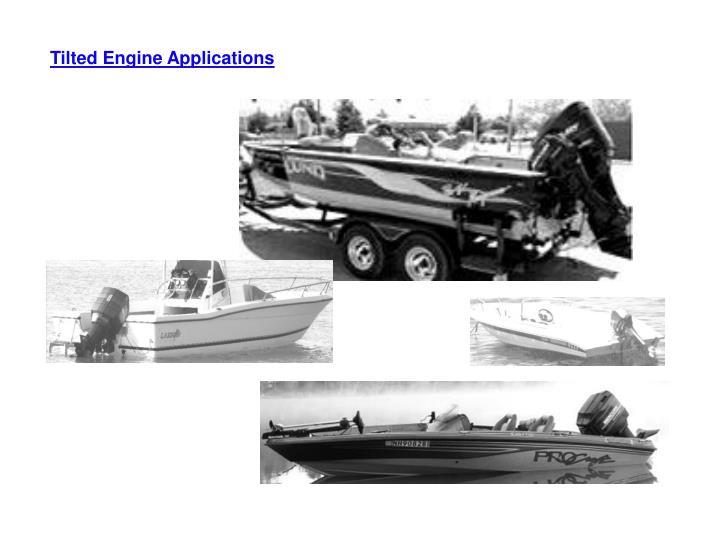 Tilted Engine Applications