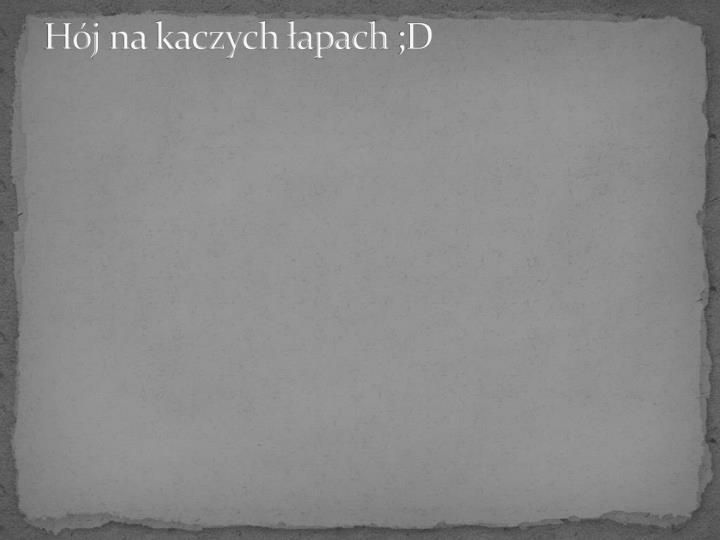 H j na kaczych apach d