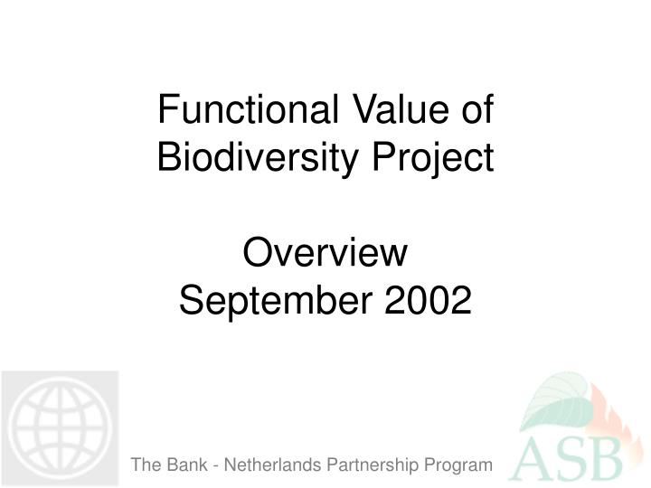 functional value of biodiversity project overview september 2002 n.