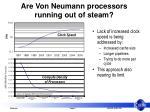are von neumann processors running out of steam