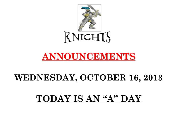 announcements wednesday october 16 2013 today is an a day n.