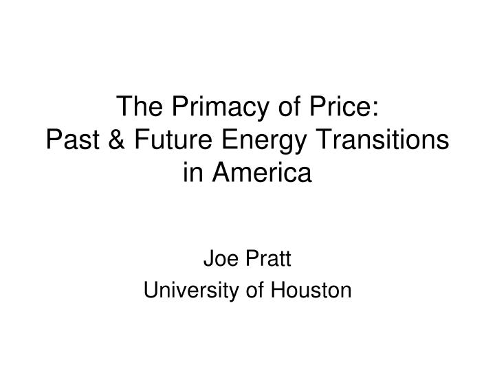 the primacy of price past future energy transitions in america n.