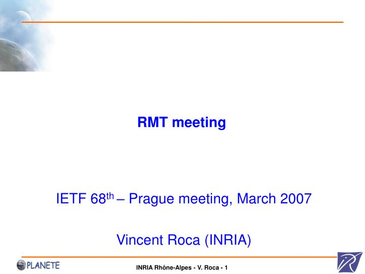 ietf 68 th prague meeting march 2007 vincent roca inria n.