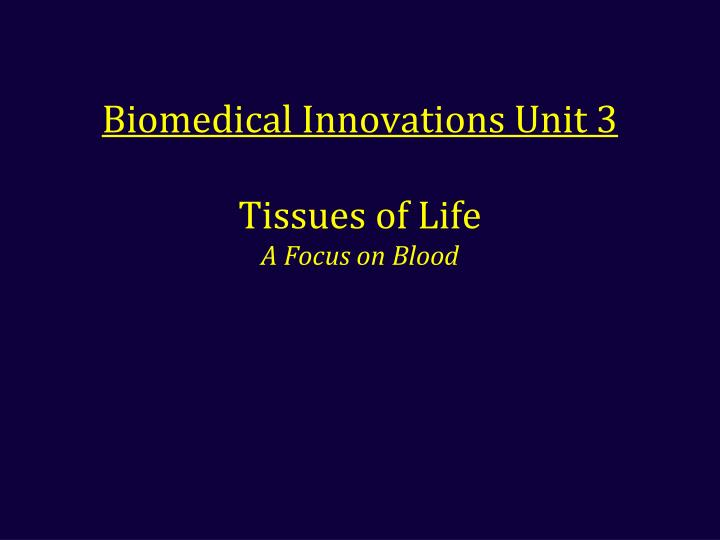biomedical innovations unit 3 tissues of life a focus on blood n.