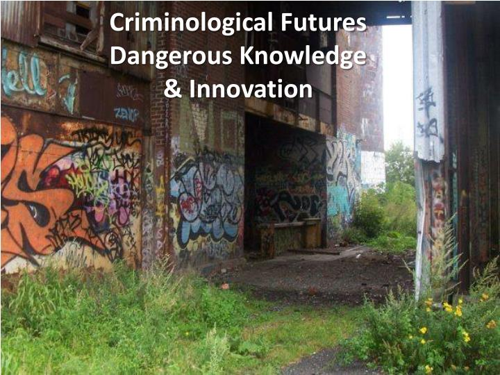 criminological futures dangerous knowledge innovation n.