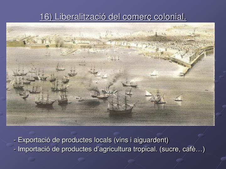 16) Liberalització del comerç colonial.