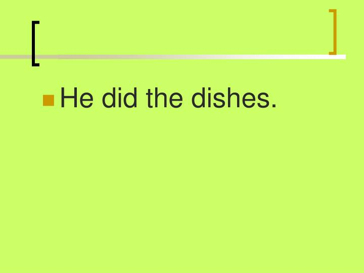 He did the dishes.