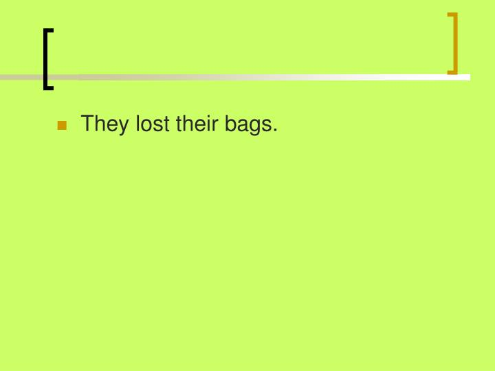 They lost their bags.