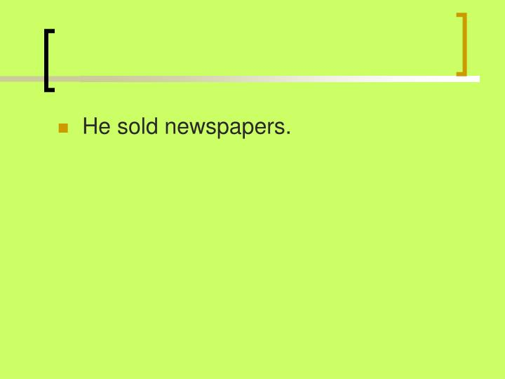 He sold newspapers.