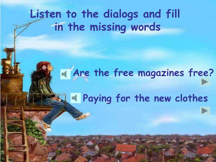 Listen to the dialogs and fill