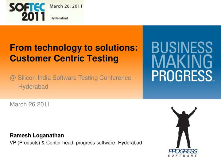 from technology to solutions customer centric testing n.