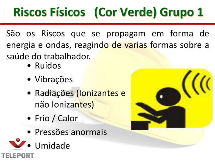Riscos Físicos   (Cor Verde) Grupo 1