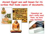 ancient egypt was well known for its scribes that made copies of documents