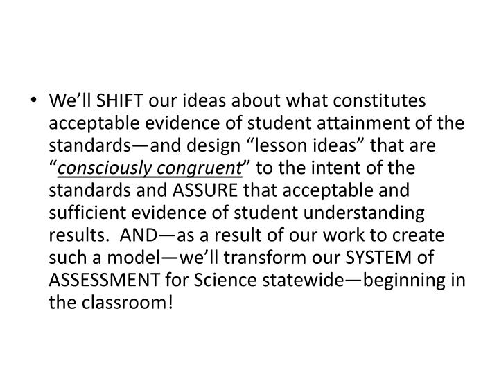 """We'll SHIFT our ideas about what constitutes acceptable evidence of student attainment of the standards—and design """"lesson ideas"""" that are """""""