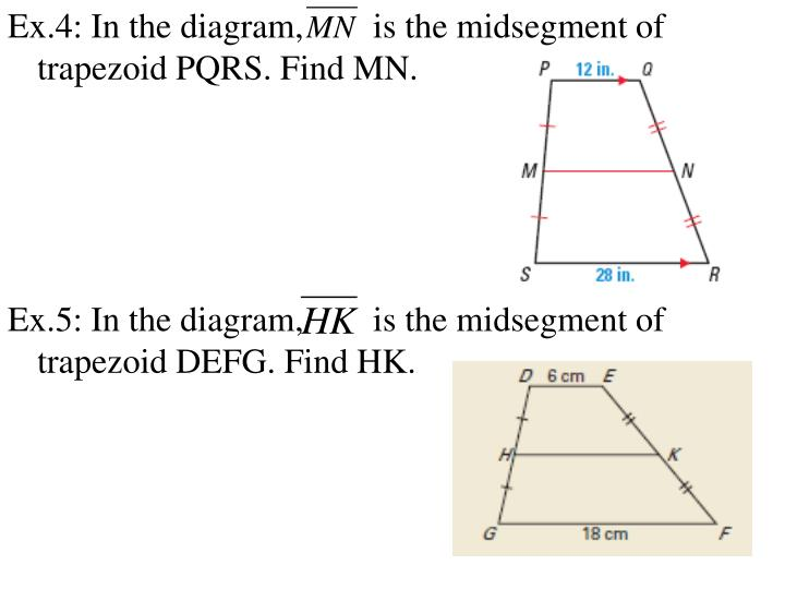 Ex.4: In the diagram,        is the midsegment of trapezoid PQRS. Find MN.