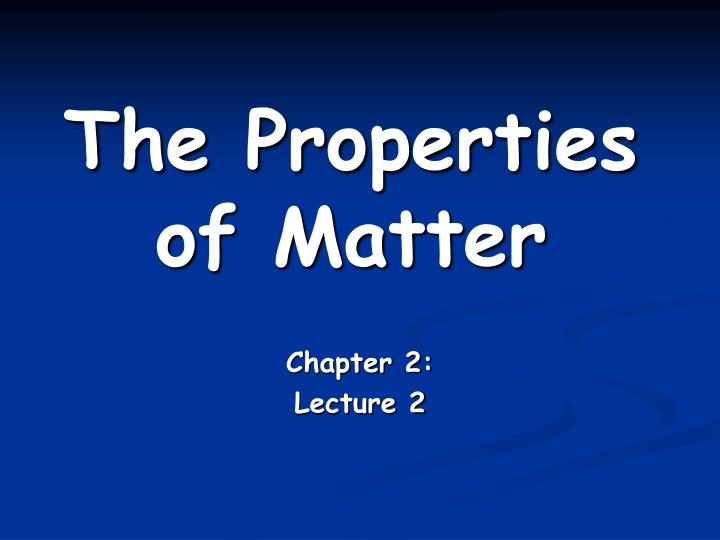the properties of matter n.