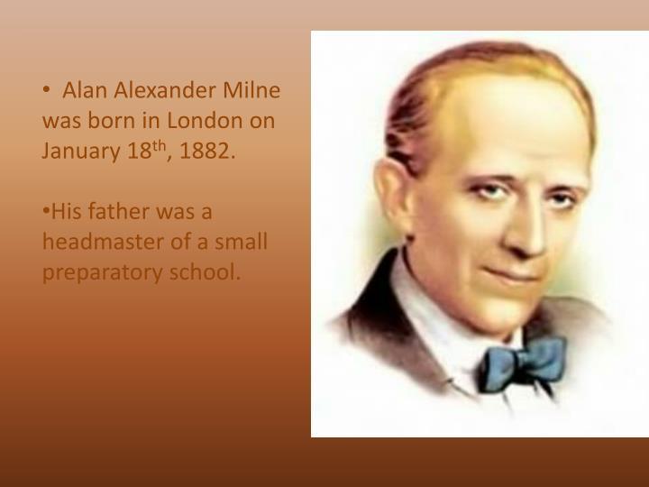 Alan Alexander Milne was born in London on January 18