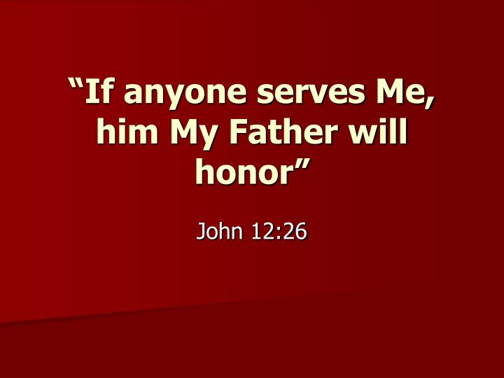 if anyone serves me him my father will honor n.