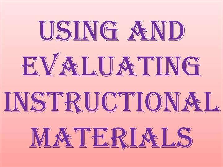 Ppt Using And Evaluating Instructional Materials Powerpoint
