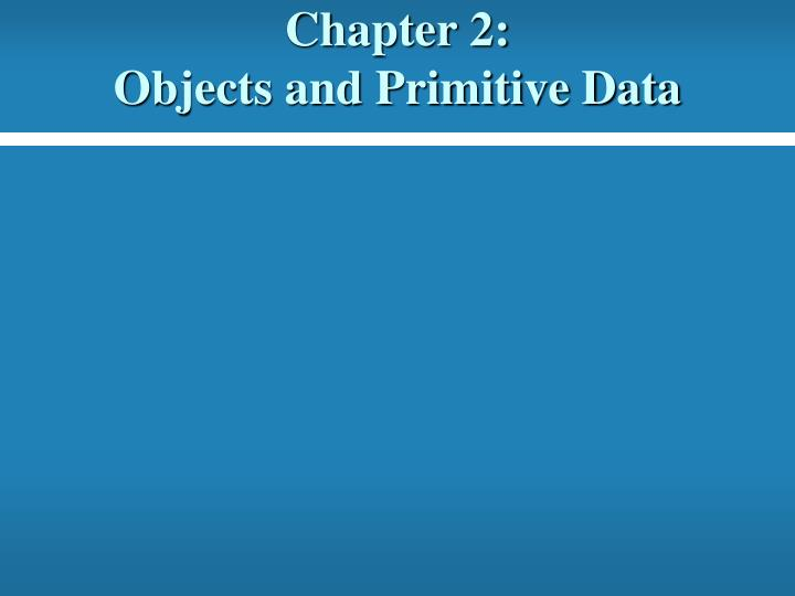 chapter 2 objects and primitive data