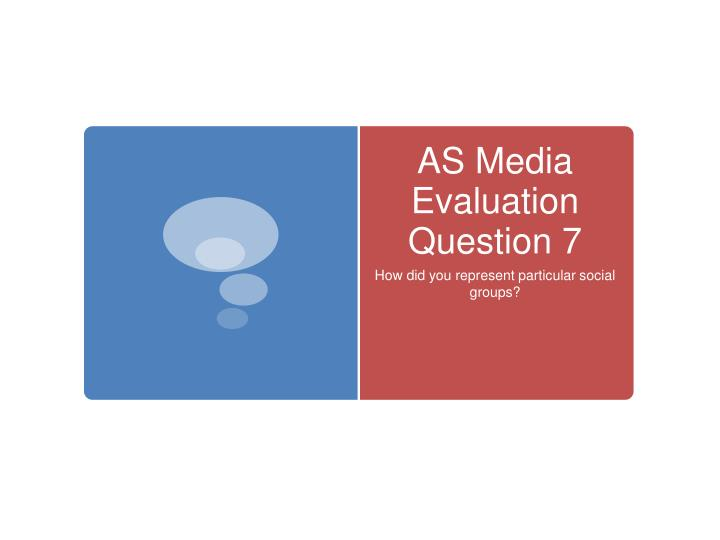 as media evaluation question 7 n.