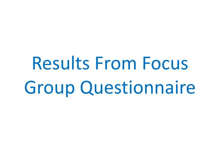 results from focus group questionnaire n.