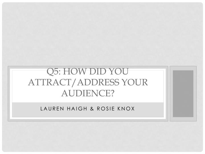q5 how did you attract address your audience n.