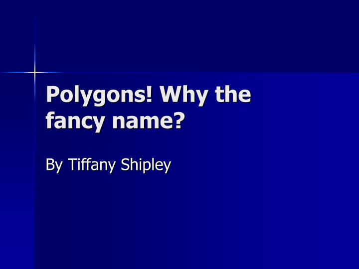 polygons why the fancy name n.