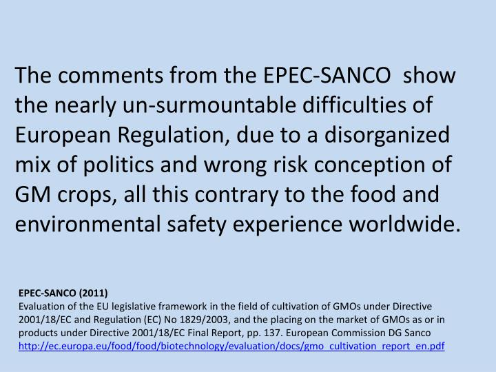 The comments from the EPEC-SANCO  show the nearly un-surmountable difficulties of European Regulation, due to a disorganized mix of politics and wrong risk conception of GM crops, all this contrary to the food and environmental safety experience worldwide.