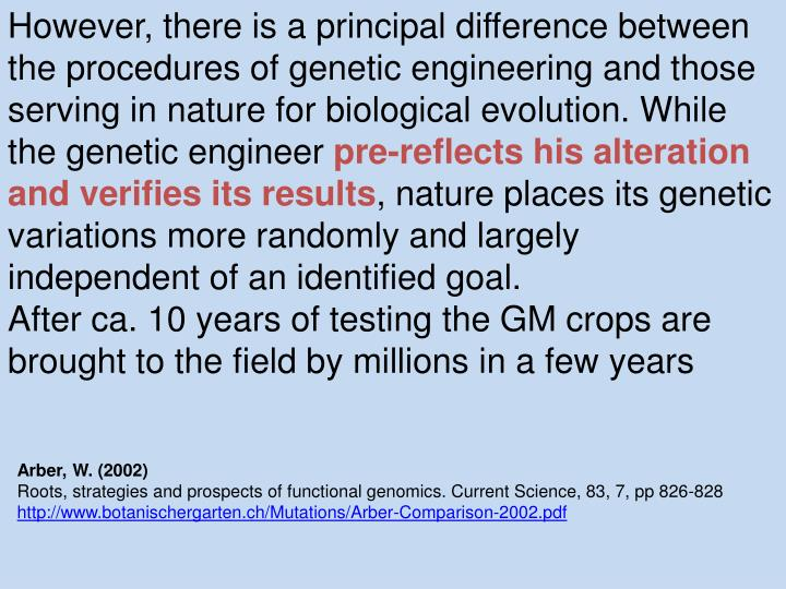 However, there is a principal difference between the procedures of genetic engineering and those serving in nature for biological evolution. While the genetic engineer