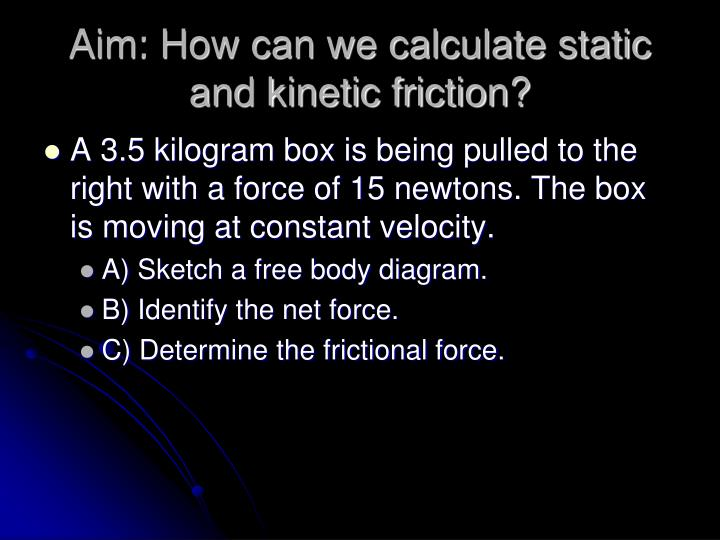 aim how can we calculate static and kinetic friction n.