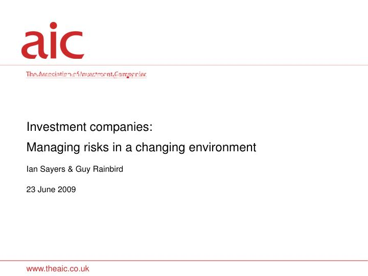 investment companies managing risks in a changing environment ian sayers guy rainbird 23 june 2009 n.