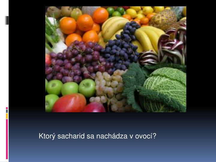 Ktorý sacharid sa nachádza v ovocí?
