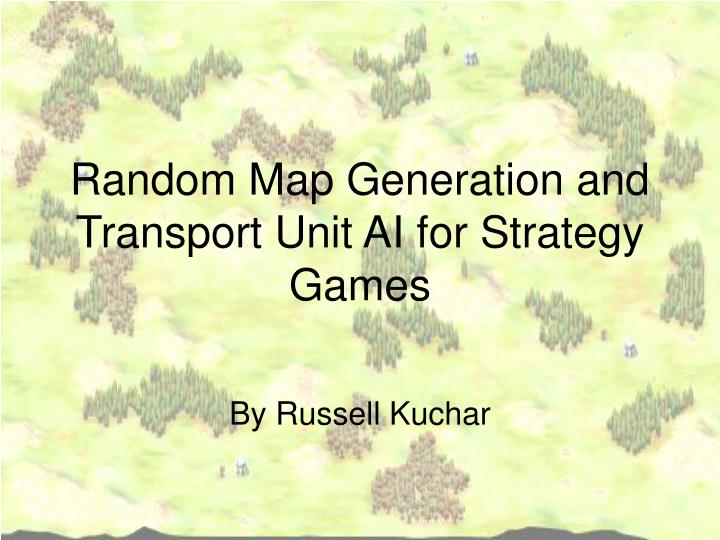 random map generation and transport unit ai for strategy games n.