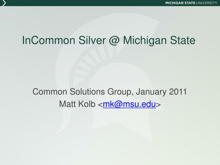 incommon silver @ michigan state n.