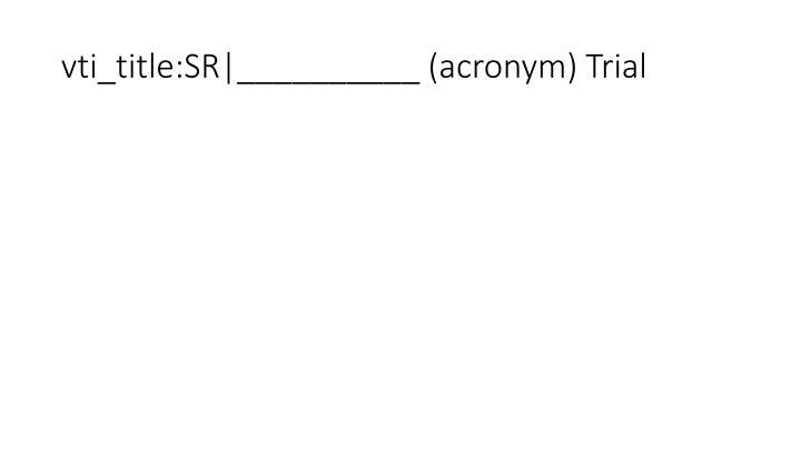 vti_title:SR __________ (acronym) Trial