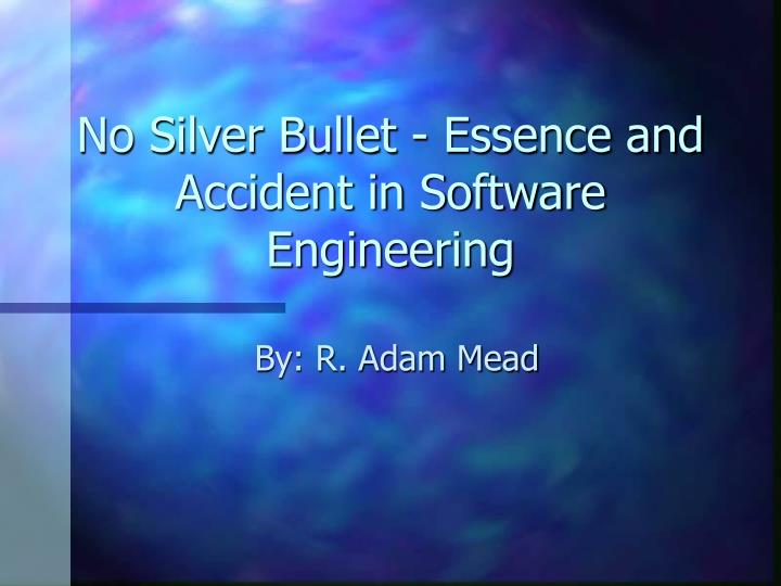 no silver bullet essence and accident in software engineering n.