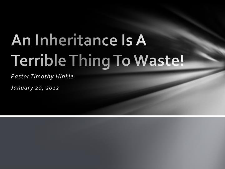 an inheritance is a terrible thing to waste n.