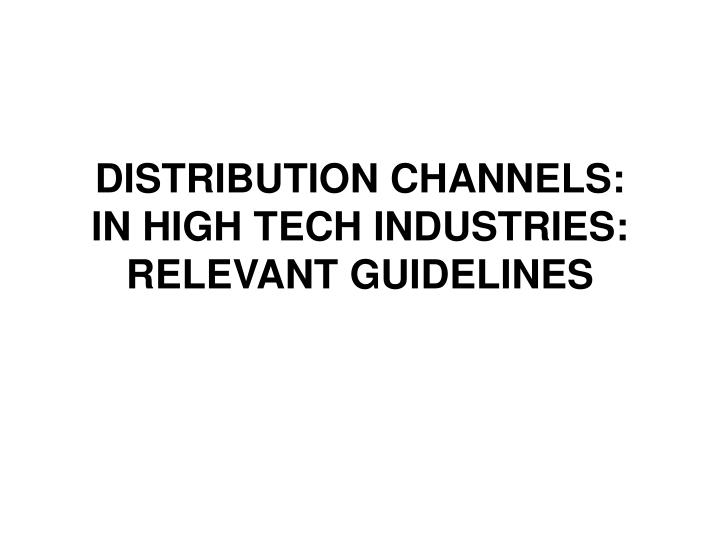distribution channels in high tech industries relevant guidelines n.