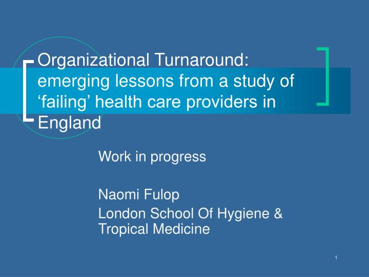 organizational turnaround emerging lessons from a study of failing health care providers in england n.