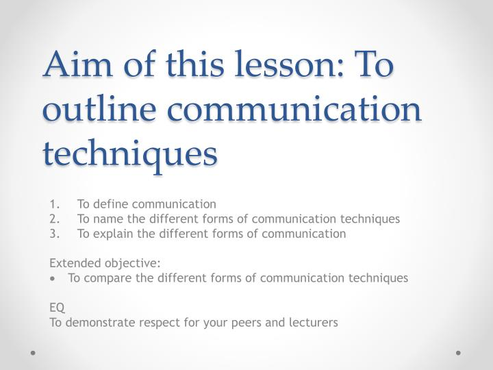 Ppt aim of this lesson to outline communication techniques aim of this lesson to outline communication techniques altavistaventures Image collections