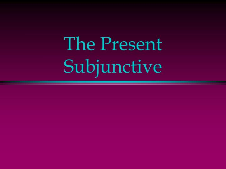 the present subjunctive n.