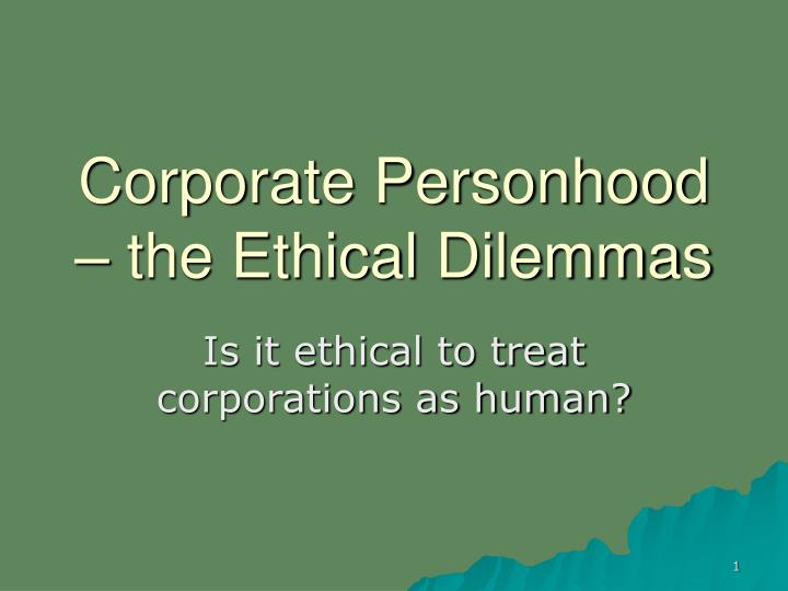corporate personhood the ethical dilemmas n.
