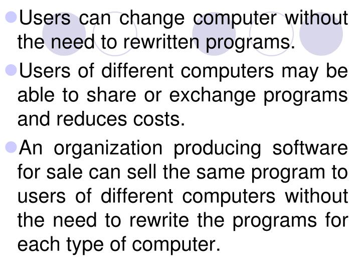 Users can change computer without the need to rewritten programs.